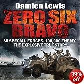 Zero Six Bravo: 60 Special Forces. 100,000 Enemy. The Explosive True Story (Unabridged)