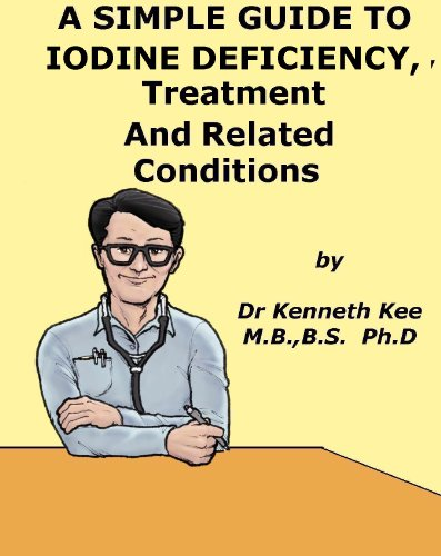 a-simple-guide-to-iodine-deficiency-treatment-and-related-diseases-a-simple-guide-to-medical-conditions