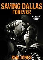 Saving Dallas Forever: Book 3 by Kim Jones