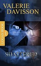 Shattered: Logan Book 1 by Valerie Davisson