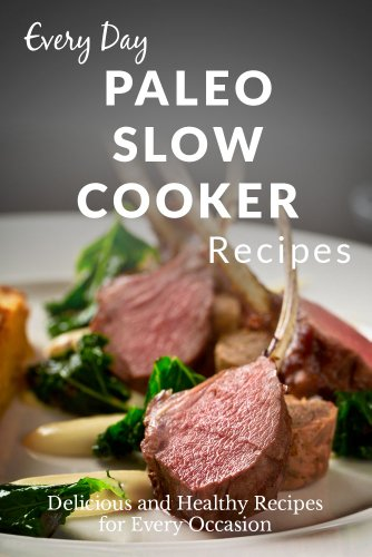paleo-slow-cooker-recipes-the-complete-guide-to-breakfast-lunch-dinner-and-more-everyday-recipes