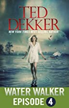 Water Walker Episode 4 (of 4) by Ted Dekker