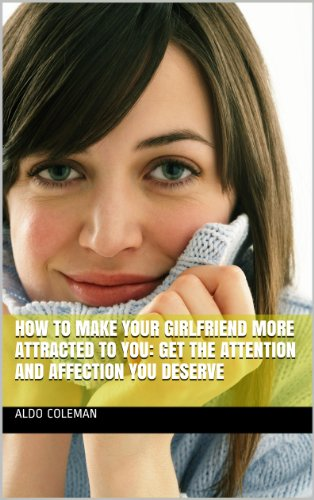 how-to-make-your-girlfriend-more-attracted-to-you-get-the-attention-and-affection-you-deserve