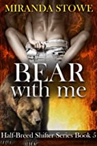 Bear with Me (Half-Breed Shifters, #5) by…