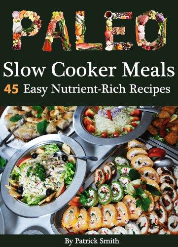 paleo-slow-cooker-meals-45-easy-nutrient-rich-slow-cooker-recipes-paleo-diet-gluten-free-crockpot-recipes-paleo-recipes-paleo-crock-pot-grain-free-book-1