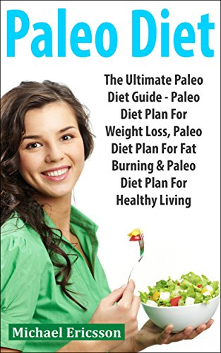 paleo-diet-the-ultimate-paleo-diet-guide-paleo-diet-plan-for-weight-loss-paleo-diet-plan-for-fat-burning-paleo-diet-plan-for-healthy-living-paleo-gluten-free-build-muscle-burn-body-fat