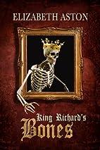 King Richard's Bones by Elizabeth Aston