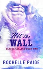 Hit the Wall (Blythe College, #2) by…