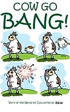 Cow Go Bang!: A cartoon collection of Cows…