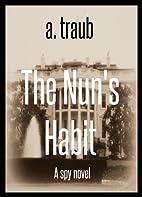 The Nun's Habit by A Traub