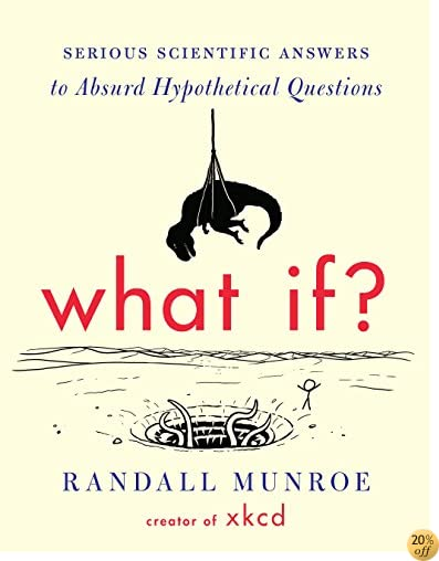 TWhat If?: Serious Scientific Answers to Absurd Hypothetical Questions