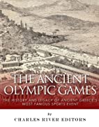 The Ancient Olympic Games: The History and…