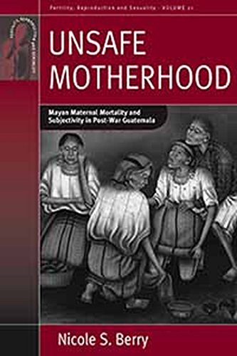 unsafe-motherhood-mayan-maternal-mortality-and-subjectivity-in-post-war-guatemala-fertility-reproduction-and-sexuality-social-and-cultural-perspectives