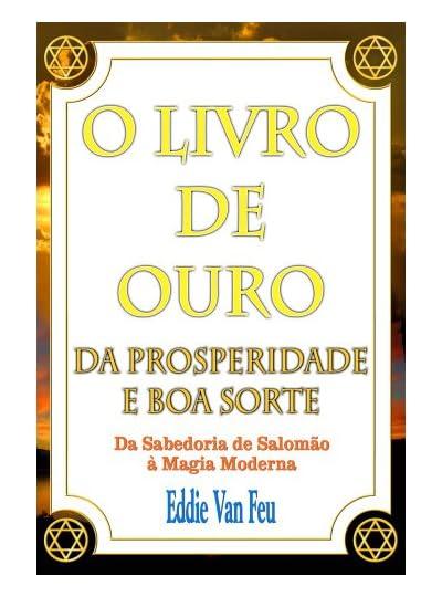 O Livro De Ouro Da Prosperidade E Da Boa Sorte, por Eddie Van Feu