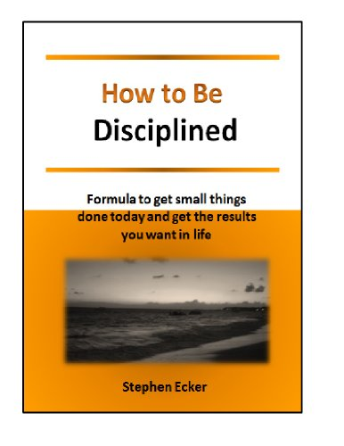 how-to-be-disciplined-formula-to-get-small-thing-done-today-and-get-the-result-you-want-in-life