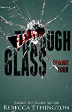 Through Glass - Episode Four (Through Glass…