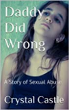 Daddy Did Wrong: A Story of Sexual Abuse…