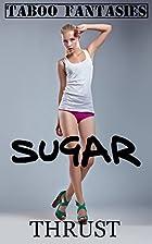 Taboo Fantasies: Sugar by Thrust