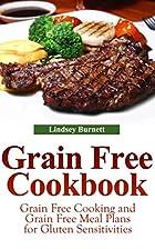 Grain Free Cookbook: Grain Free Cooking and…