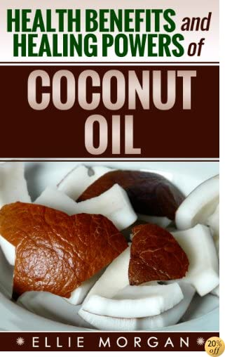 Coconut Oil: Health Benefits and Healing Powers of Coconut Oil (Natures Natural Miracle Healers Book 5)