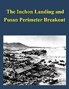 The Inchon Landing and Pusan Perimeter…