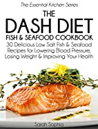 The DASH Diet Fish and Seafood Cookbook: 30…