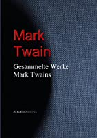 Gesammelte Werke Mark Twains by Mark Twain