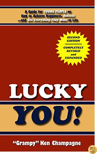 Lucky You!: A Guide for Young People on How to Achieve Happiness, Success and Get Everything They Want in Life (Working Toward Success)