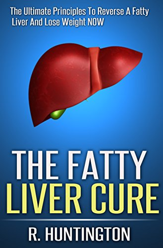 fatty-liver-the-fatty-liver-cure-the-ultimate-principles-to-reverse-a-fatty-liver-and-lose-weight-now-fatty-liver-cleanseliver-cleanse-liver-detoxcleanse-dietliver-cleansing-diet