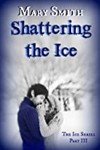 Shattering the Ice (The Ice Series Book 3)…