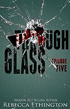 Through Glass - Episode Five (Through Glass…