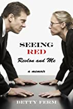 Seeing Red: Revlon and Me: A Memoir by Betty…