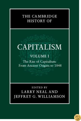 The Cambridge History of Capitalism: Volume 1, The Rise of Capitalism: From Ancient Origins to 1848 (The Cambridge History of Capitalism 2 Volume Hardback Set)