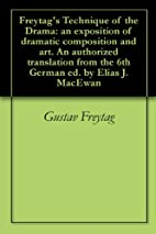 Freytag's Technique of the Drama: an…
