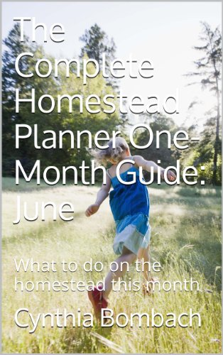 the-complete-homestead-planner-one-month-guide-june-what-to-do-on-the-homestead-this-month-the-complete-homestead-planner-one-month-guides-book-6