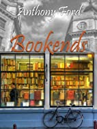BOOKENDS by Anthony Ford