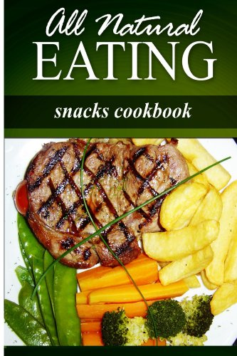 all-natural-eating-snacks-cookbook-all-natural-raw-diabetic-friendly-low-carb-and-sugar-free-nutrition