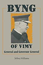 Byng of Vimy: General and Governor General…