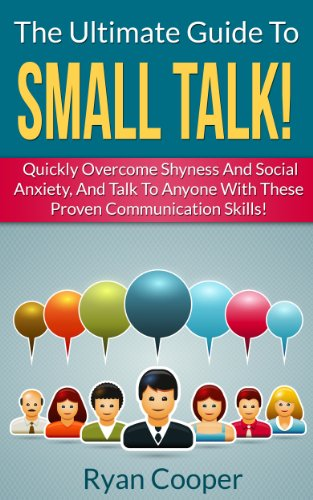 how-to-make-small-talk-the-ultimate-guide-to-small-talk-quickly-overcome-shyness-and-social-anxiety-and-talk-to-anyone-with-these-proven-communication-communication-skills-talk-to-people