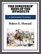 The Conquerin' Hero of Humbolt by Robert E.…