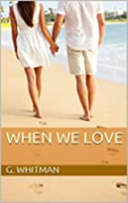 When We Love by G. Whitman