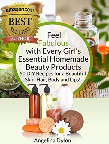 feel-fabulous-with-every-girls-essential-homemade-beauty-products-50-diy-recipes-for-a-beautiful-skin-hair-body-and-lips