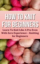 How To Knit For Beginners: Learn To Knit…