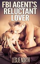 FBI Agent's Reluctant Lover by Leslie North