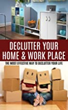 Declutter Your Home & Work Place: The Most…