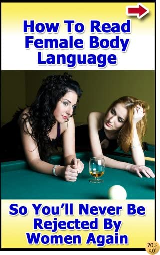 How to Read Female Body Language So That You'll Never Be Rejected by Women Again