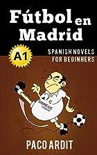 Spanish Novels: Fútbol en Madrid (Spanish…