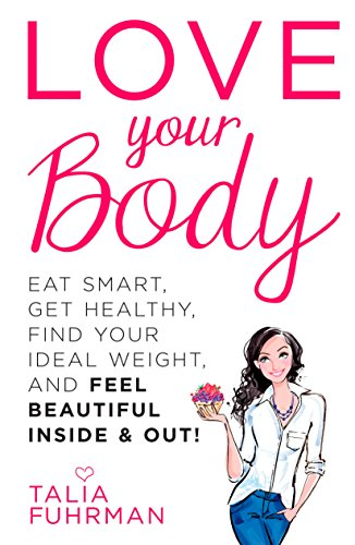 love-your-body-eat-smart-get-healthy-find-your-ideal-weight-and-feel-beautiful-inside-out