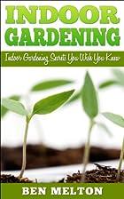 Indoor Gardening: Indoor Gardening Secrets…