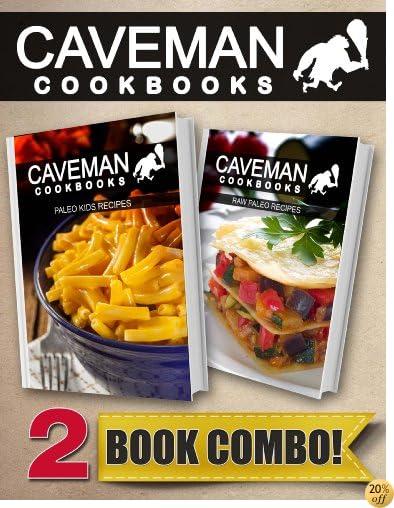 Paleo Kids Recipes and Raw Paleo Recipes: 2 Book Combo (Caveman Cookbooks)